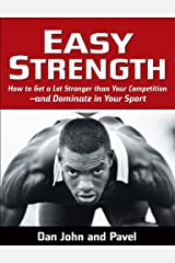 Easy Strength: How to Get a Lot Stronger Than Your Competition-And Dominate in Your Sport (English Edition) Format Kindle