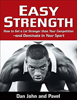 Easy Strength: How to Get a Lot Stronger Than Your Competition-And Dominate in Your Sport by [Dan John]