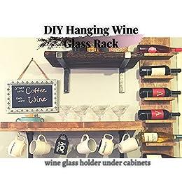 DIY Hanging Wine Glass Rack: wine glass holder under cabinets by [Easy DIY]