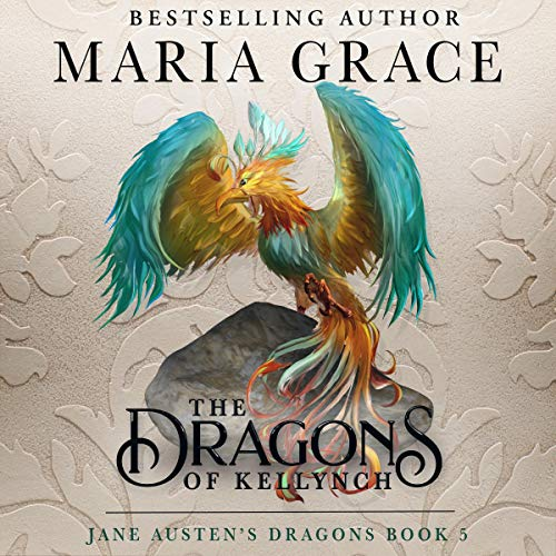 The Dragons of Kellynch Audiobook By Maria Grace cover art