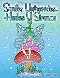 Santos Unicornios, Hadas Y Sirenas: Un libro para colorear para que los adultos se relajen con...