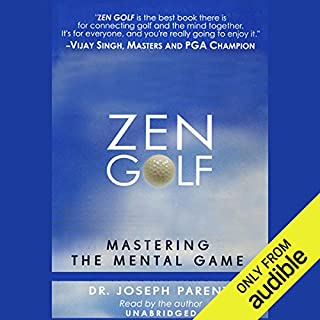 Zen Golf     Mastering the Mental Game              By:                                                                                                                                 Dr. Joseph Parent                               Narrated by:                                                                                                                                 Dr. Joseph Parent                      Length: 4 hrs and 48 mins     90 ratings     Overall 4.4