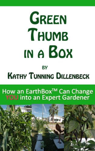 Green Thumb in a Box: How an EarthBox™ Can Change YOU Into an Expert Gardener (English Edition)