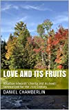 Love and Its Fruits: Jonathan Edwards' 'Charity and Its Fruits' Summarized for the 21st Century