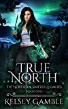 True North: A Rejected Mate Shifter Romance (The Northern Shifter Legacies Book 1) (English Edition)