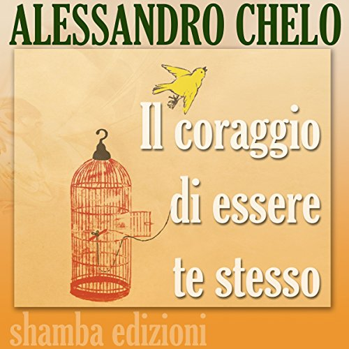 Il coraggio di essere te stesso | Alessandro Chelo