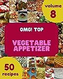 OMG! Top 50 Vegetable Appetizer Recipes Volume 8: Best-ever Vegetable Appetizer Cookbook for Beginne...