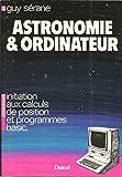 Astronomie et ordinateur - Initiation aux calculs de position et programmes basic