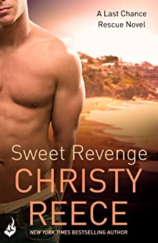 Sweet Revenge: Last Chance Rescue Book 8 by [Christy Reece]