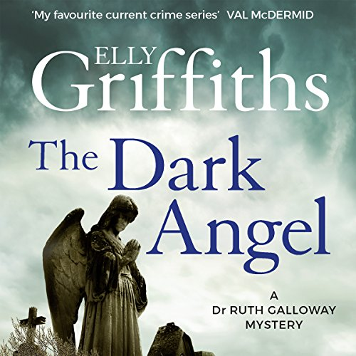 The Dark Angel: Ruth Galloway, Book 10