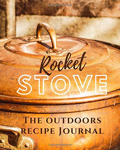 Rocket Stove: The Outdoor Recipe Journal