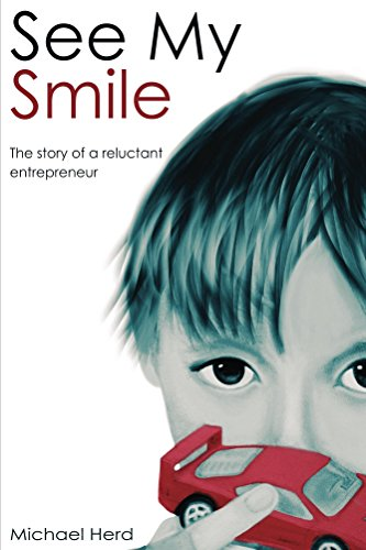 See My Smile: The story of a reluctant entrepreneur fighting to help his autistic son (English Edition)
