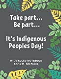 Take Part... Be Part...It's Indigenous Peoples Day!: Large Wide-Ruled Notebook Journal To Celebrate The First Nations, Inuit, and Métis Peoples. Size 8.5'x11' with 120 pages of white paper.