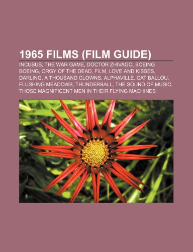 1965 films (Film Guide): Incubus, The War Game, Doctor Zhivago, Boeing Boeing, Orgy of the Dead, Film, Love and Kisses, Darling, A Thousand Clowns, ... Meadows, Thunderball, The Sound of Music
