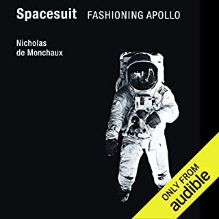 Spacesuit: Fashioning Apollo                   By:                                                                                                                                 Nicholas de Monchaux                               Narrated by:                                                                                                                                 Bronson Pinchot                      Length: 10 hrs and 18 mins     15 ratings     Overall 3.7