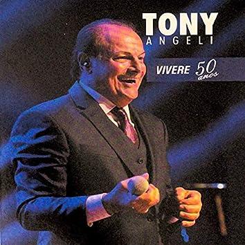 Tony Angeli: Vivere 50 Anos (Ao Vivo)