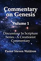 Commentary On Genesis - Volume 1: Discussions In Scripture Series - A Creationist Commentary