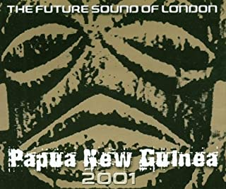 Papua New Guinea 2001 by Future Sound of London (2001-11-27?