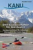 DKV-Gewässerführer für Süd-Bayern: Kanuwanderführer für Schwaben, Oberbayern und Niederbayern