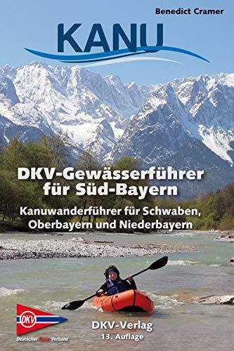 DKV-Gewässerführer für Süd-Bayern: Kanuwanderführer für Schwaben, Oberbayern und Niederbayern (DKV-Regionalführer)