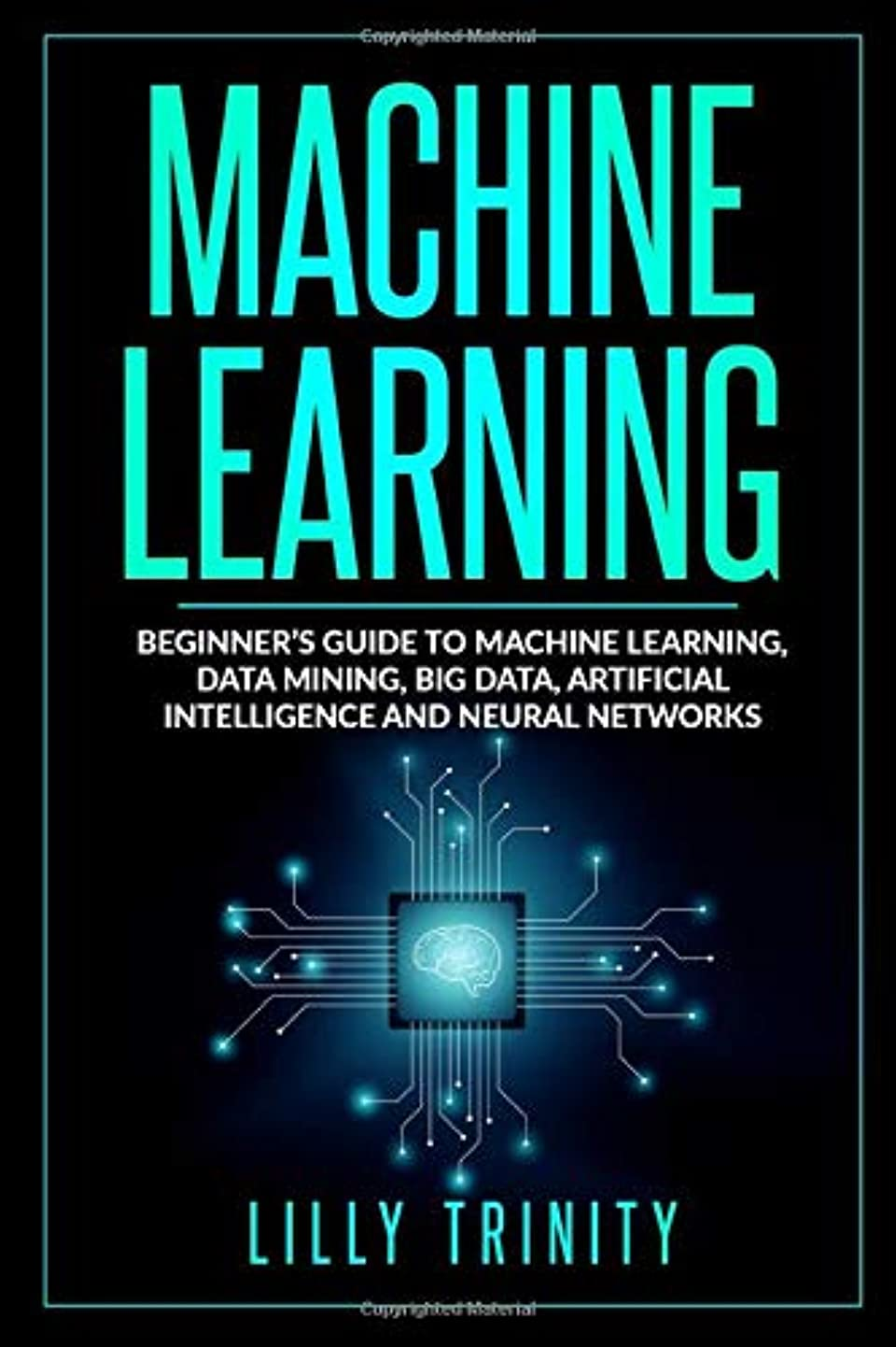 セットする航空便ロデオMachine Learning: Beginner's Guide to Machine Learning, Data Mining, Big Data, Artificial Intelligence and Neural Networks