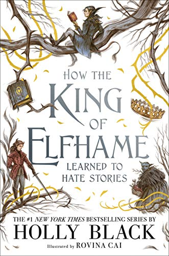 How the King of Elfhame Learned to Hate Stories (Folk of the Air)