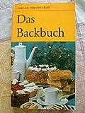 Das Backbuch - erweitert um 90 neue Rezepte und mit vielen praktischen Ratschlägen