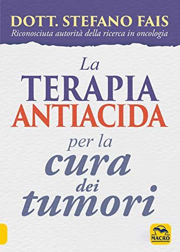 La terapia antiacida per la cura dei tumori (La biblioteca del benessere)