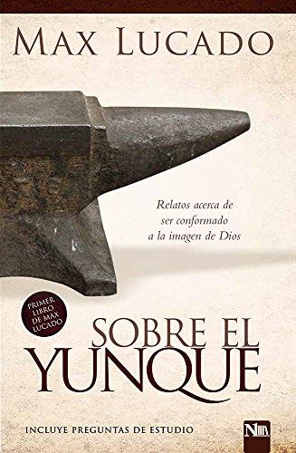 Sobre el yunque / On The Anvil: Todos nos hallamos en algún lugar del taller del herrero (Spanish Edition)