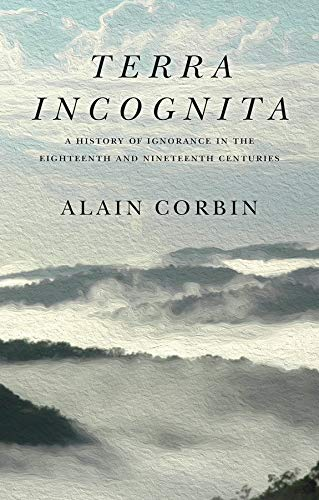 Terra Incognita: A History of Ignorance in the 18th and 19th Centuries (English Edition)