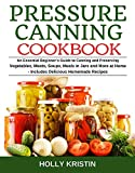 Pressure Canning Cookbook: An Essential Beginner's Guide to Canning and Preserving Vegetables, Meats