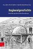 Regionalgeschichte: Potentiale des historischen Raumbezugs (German Edition)...