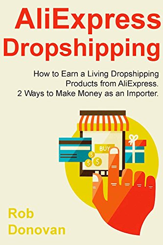 AliExpress Dropshipping: How to Earn a Living Dropshipping Products from AliExpress. 2 Ways to Make Money as an Importer.