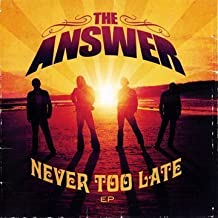 Never Too Late (CD EP/DVD) by The Answer (2008-11-11)