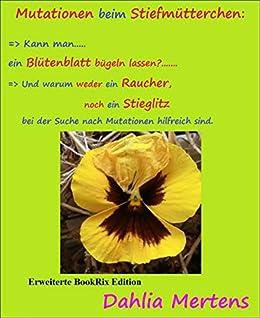 Mutationen beim Stiefmütterchen:: => Kann man ein Blütenblatt bügeln lassen?  ....   Erweiterte BookRix Edition von [Dahlia Mertens]