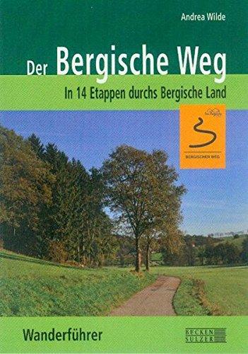 Der Bergische Weg - Wanderführer: In 14 Etappen durchs Bergische Land