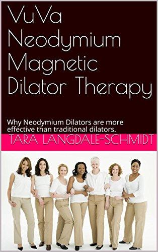 VuVa Neodymium Magnetic Dilator Therapy: Why Neodymium Dilators are more effective than traditional dilators. (English Edition)