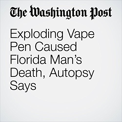 Exploding Vape Pen Caused Florida Man's Death, Autopsy Says copertina