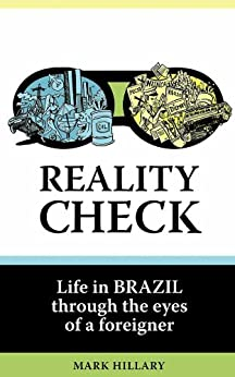 Reality Check: Life in Brazil through the eyes of a foreigner by [Mark Hillary]