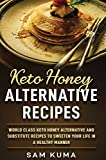 Keto Honey Alternative Recipes: World Class Keto Honey Alternative and Substitute Recipes To Sweeten Your Life in a Healthy Manner