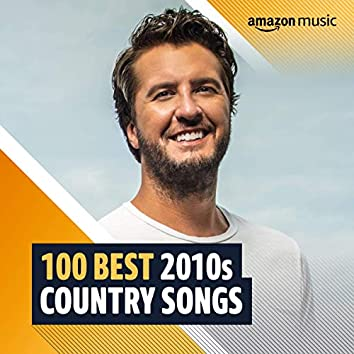 100 Best 2010s Country Songs