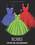 Robes Livre de Coloriage: Dessins de fashion à colorier pour Adolescent et Adultes - Idée cadeau pour Femmes