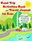 Road Trip Activities Book and Travel Journal for Kids. 100+ Pages of Road Trip Games and Activities