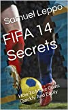 FIFA 14 Secrets: How To Make Coins Quickly And Easily (English Edition)