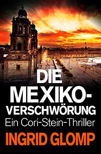 Die Mexiko-Verschwörung (Cori-Stein-Thriller 6)