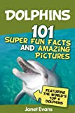Dolphins: 101 Fun Facts & Amazing Pictures (Featuring The World's 6 Top Dolphins) (English Edition)
