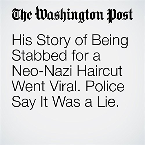 His Story of Being Stabbed for a Neo-Nazi Haircut Went Viral. Police Say It Was a Lie. copertina