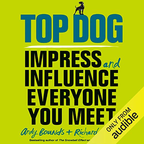 Top Dog     Impress and Influence Everyone You Meet              By:                                                                                                                                 Andy Bounds,                                                                                        Richard Ruttle                               Narrated by:                                                                                                                                 Joe Jameson                      Length: 2 hrs and 53 mins     2 ratings     Overall 2.5