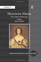 Henrietta Maria: Piety, Politics and Patronage (Women and Gender in the Early Modern World)