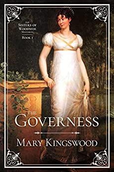 The Governess (Sisters of Woodside Mysteries Book 1) by [Mary Kingswood]